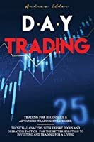 Day Trading: 2 Books in 1: Trading for Beginners + Advanced Trading Strategies: Tecnichal Analysis with Expert Tools and Operation Tactics, for the Better Solution to Investing and Trading for a Living.