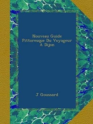 Nouveau Guide Pittoresque Du Voyageur À Dijon