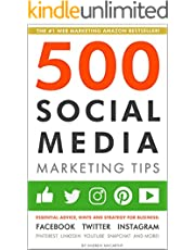 500 Social Media Marketing Tips: Essential Advice, Hints and Strategy for Business: Facebook, Twitter, Instagram, Pinterest, LinkedIn, YouTube, Snapchat, and More! (Updated OCTOBER 2021!)