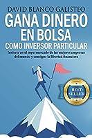 Gana dinero en bolsa como inversor particular: Invierte en el supermercado de las mejores empresas del mundo y consigue...