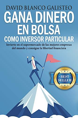 Gana dinero en bolsa como inversor particular: Invierte en el supermercado de las mejores empresas del mundo y consigue la libertad financiera