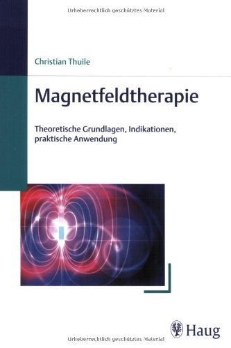 Magnetfeldtherapie: Theoretische Grundlagen, Indikationen, praktische Anwendung