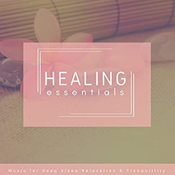 Healing Essentials (Music For Deep Sleep, Relaxation and amp; Tranquility)