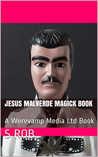 Jesus Malverde Magick Book: A Werevamp Media Ltd Book (English Edition)