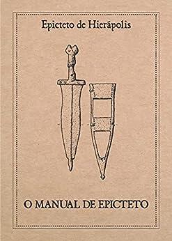 O Manual de Epicteto: Edição original de 2007 por [Aldo Dinucci]