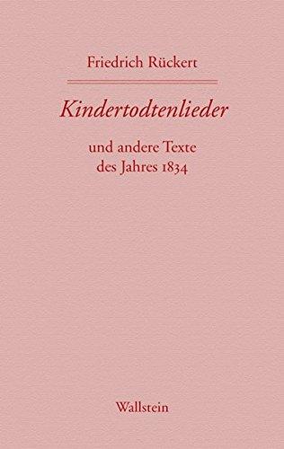 Kindertodtenlieder und andere Texte des Jahres 1834 (Friedrich Rückerts Werke. Historisch-kritische Ausgabe. Schweinfurter Edition)