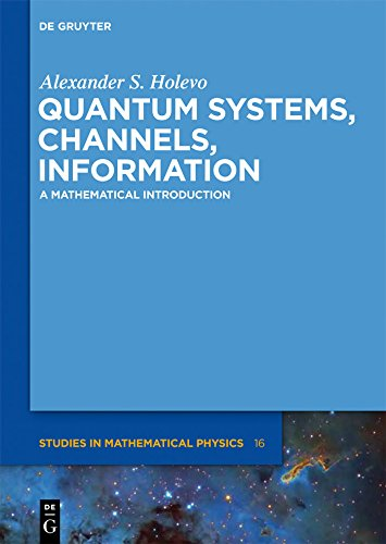 Quantum Systems, Channels, Information: A Mathematical Introduction (De Gruyter Studies in Mathematical Physics Book 16) (English Edition)