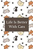 Life Is Better With Cats: Cat Gifts Notebook Journal for women, men, girls and boys cat lovers.