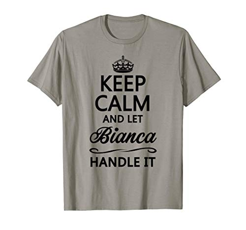 KEEP CALM and let BIANCA Handle It | Funny Name Gift - T-Shirt