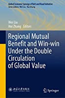 Regional Mutual Benefit and Win-win Under the Double Circulation of Global Value (Global Economic Synergy of Belt and Road Initiative)