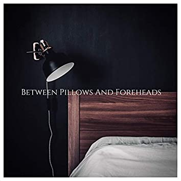 Between Pillows And Foreheads