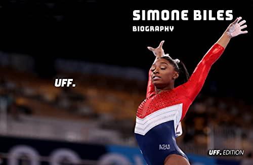Simone Biles Biography: life, career, gymnastics, athletics, usa team, olympics, sport, woman, medal, dance, dance, art (English Edition)