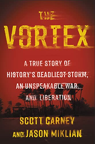 The Vortex: A True Story of History's Deadliest Storm, an Unspeakable War, and Liberation