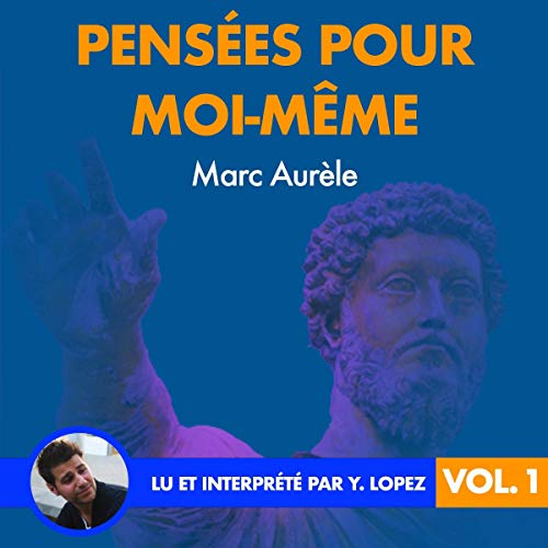 Pensées pour moi-même 1                   By:                                                                                                                                 Marc Aurèle                               Narrated by:                                                                                                                                 Yannick Lopez                      Length: 2 hrs and 28 mins     Not rated yet     Overall 0.0