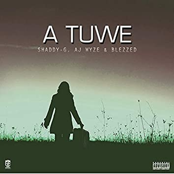 A Tuwe (feat. Shaddy-G & Blezzed)