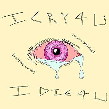 I Cry 4 U, I Die 4 U