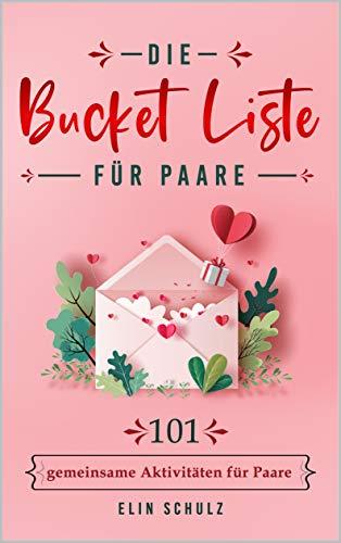 Die Bucket Liste für Paare: 101 DInge, die man als Paar tun kann (English Edition)