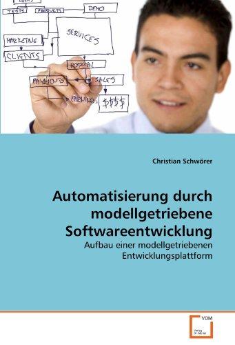 Automatisierung durch modellgetriebene Softwareentwicklung: Aufbau einer modellgetriebenen Entwicklungsplattform