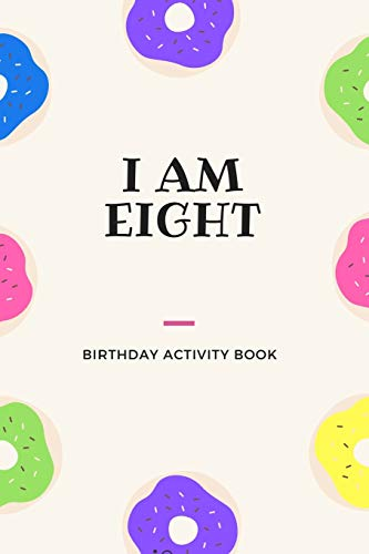I Am Eight: Birthday Activity Book: Unique Birthday Memory Keepsake Book for 8 year old girl or boy. Kids Interview Questions, Story Writing, Drawing and more.