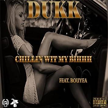 Chillin' wit My Bihhh (feat. Bouyea)