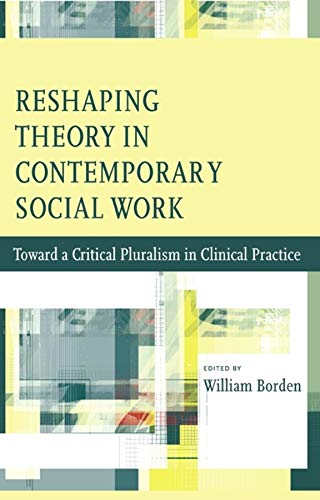 Reshaping Theory in Contemporary Social Work: Toward a...