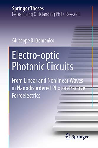 Electro-optic Photonic Circuits: From Linear and Nonlinear Waves in Nanodisordered Photorefractive Ferroelectrics...