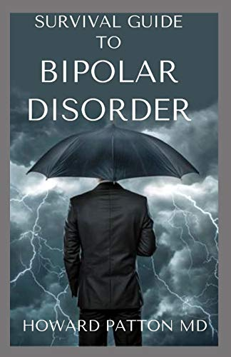 SURVIVAL GUIDE TO BIPOLAR DISORDER: Bipolar Disorder, Depression, Anxiety, Panic Attacks, and More