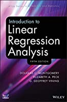 Introduction to Linear Regression Analysis (Wiley Series in Probability and Statistics)
