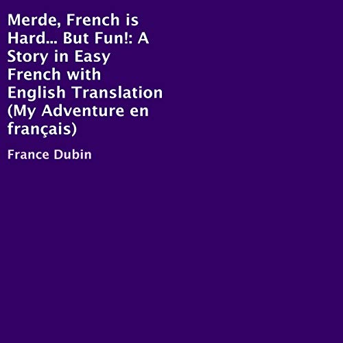 Merde, French Is Hard...But Fun!: A Story in Easy French with English Translation audiobook cover art