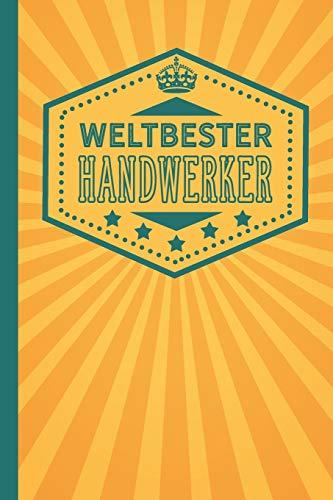Weltbester Handwerker: blanko Notizbuch | Journal | To Do Liste für Handwerker und Handwerkerinnen - über 100 linierte Seiten mit viel Platz für Notizen - Tolle Geschenkidee als Dankeschön