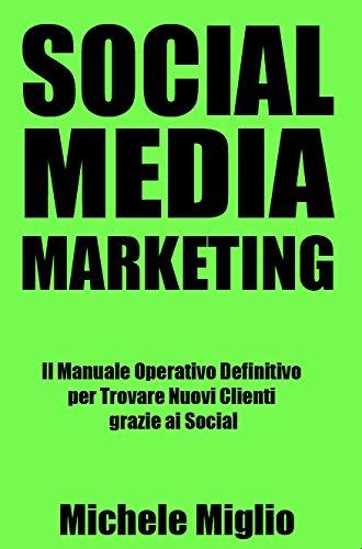 Social Media Marketing: Il Manuale Operativo Definitivo per Trovare Nuovi Clienti...