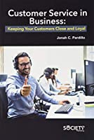 Customer Service in Business: Keeping Your Customers Close and Loyal