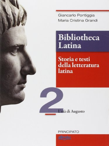 Bibliotheca latina. Storia e testi della letteratura latina. Per le Scuole superiori. Con e-book. Con espansione online. L'età di Augusto (Vol. 2)