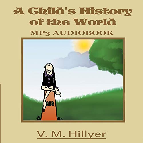 A Child's History of the World Audiobook By V. M. Hillyer cover art