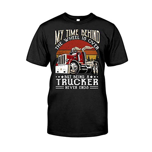 Situen My Time Behind The Wheel Is Over But B-eing A Trucker Never Ends, My Dad Loves Truck, Fathers-Day Gift For Trucker, Retired Truck Dad & Grandpa -aahn01022115 T-Shirt