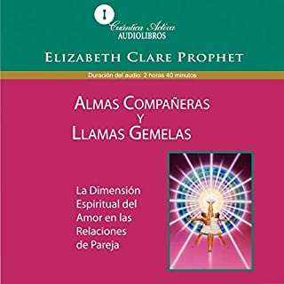Almas compañeras y llamas gemelas: La dimensión espiritual en las relaciones de pareja     [Soul Mates and Twin Flames: The Spiritual Dimension in Couples' Relationships]              By:                                                                                                                                 Elizabeth Clare Prophet                               Narrated by:                                                                                                                                 Inés Jacome                      Length: 2 hrs and 49 mins     8 ratings     Overall 3.8