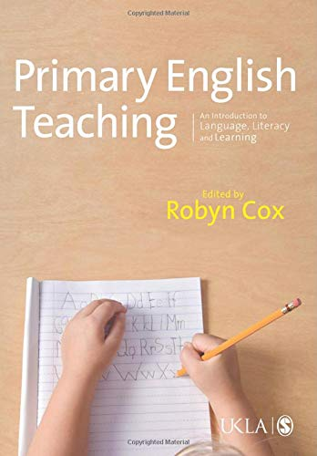 Primary English Teaching: An Introduction to Language, Literacy and Learning (Published in association with the UKLA)