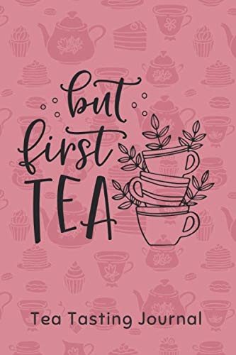BUT FIRST TEA. tea Tasting Journal: Keep Track of Every Detail: Brand, Varietal, Origin, Price, Brew Stats, Aroma, Flavour Wheel... | Tracking Notebook & Log book | Gifts for Real Tea Lovers.