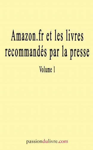 Amazon.fr et les livres recommandés par la presse, volume 1 (Passion du livre) (French Edition)