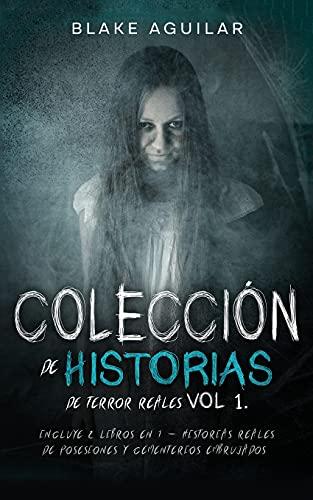Colección de Historias de Terror Reales Vol 1.: Incluye 2 Libros en 1 - Historias Reales de Posesiones y Cementerios Embrujados