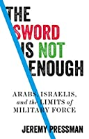 The Sword Is Not Enough: Arabs, Israelis, and the Limits of Military Force (Manchester Capitalism)