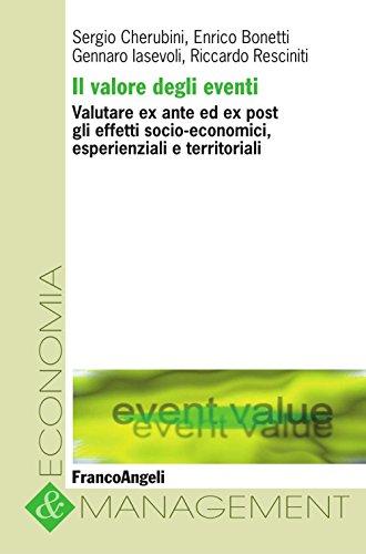Il valore degli eventi. Valutare ex ante ed ex post gli effetti socio-economici, esperienziali e territoriali (Economia e management Vol. 39)