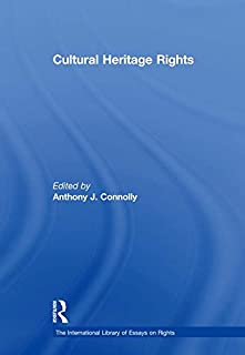 Cultural Heritage Rights (The International Library of Essays on Rights)