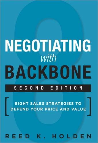 Compare Textbook Prices for Negotiating with Backbone: Eight Sales Strategies to Defend Your Price and Value 2 Edition ISBN 9780134268415 by Holden, Reed