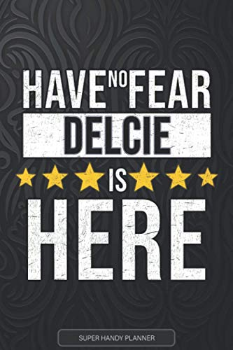 Delcie: Have No Fear Delcie Is Here - Custom Named Gift Planner, Calendar, Notebook & Journal For Delcie