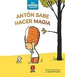 Antón sabe hacer magia: 1 (Mis primeros cuentos)