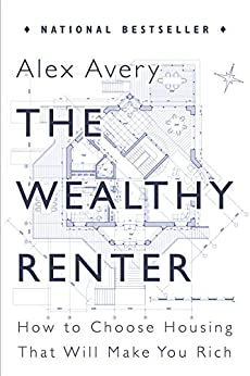 The Wealthy Renter: How to Choose Housing That Will Make You Rich by [Alex Avery]