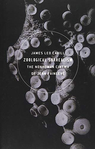 Zoological Surrealism: The Nonhuman Cinema of Jean Painlevé