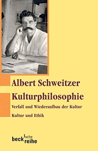 Kulturphilosophie: Verfall und Wiederaufbau der Kultur. Kultur und Ethik. (Beck'sche Reihe)