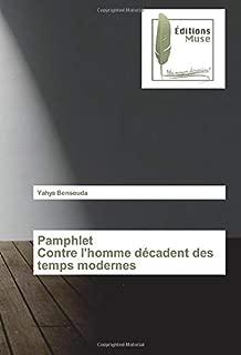 Pamphlet Contre l'homme décadent des temps modernes (French Edition)